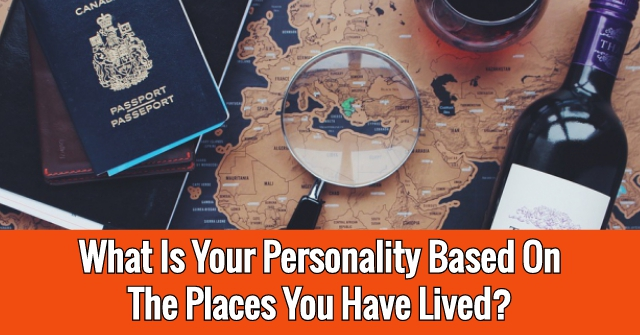 What Is Your Personality Based On The Places You Have Lived?