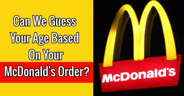 Can We Guess Your Age Based On Your McDonald's Order?