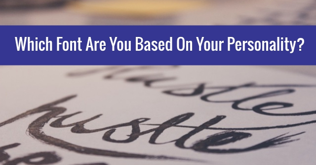 Which Font Are You Based On Your Personality?
