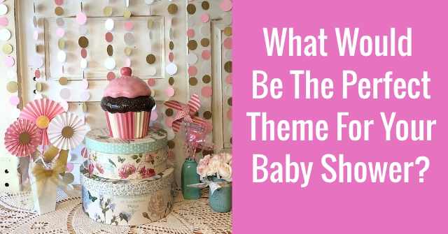What Would Be The Perfect Theme For Your Baby Shower?