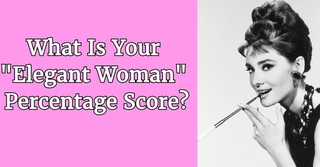 "What Is Your ""Elegant Woman"" Percentage Score?"