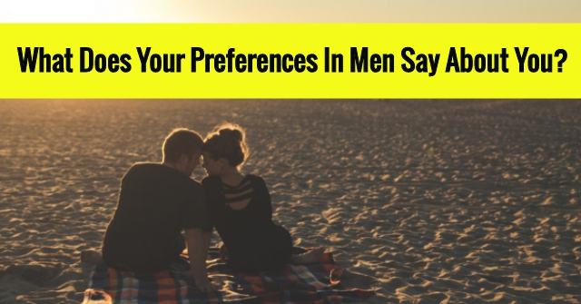 What Does Your Preferences In Men Say About You?