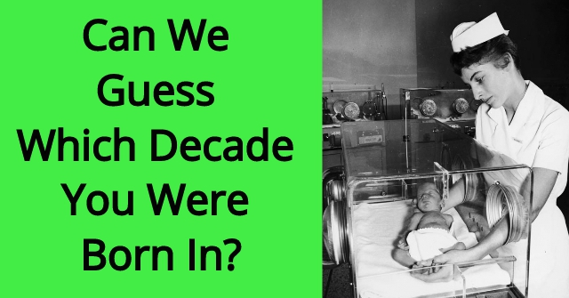 Can We Guess Which Decade You Were Born In?