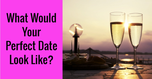 What Would Your Perfect Date Look Like?