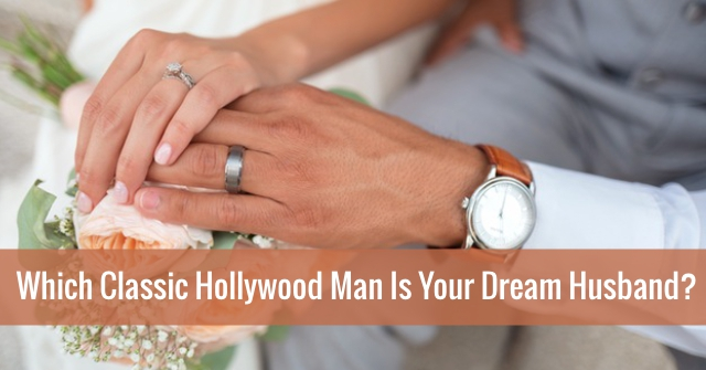 Which Classic Hollywood Man Is Your Dream Husband?