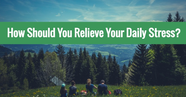 How Should You Relieve Your Daily Stress?