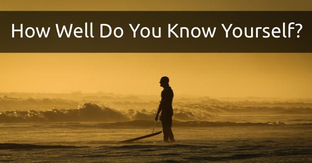 How Well Do You Know Yourself?