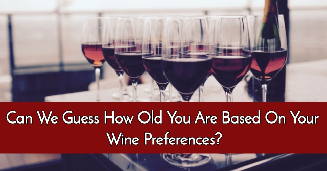 Can We Guess How Old You Are Based On Your Wine Preferences?