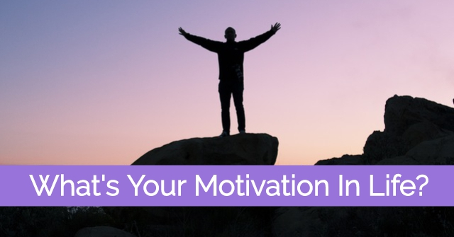 What's Your Motivation In Life?
