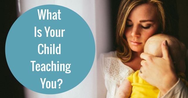 What Is Your Child Teaching You?