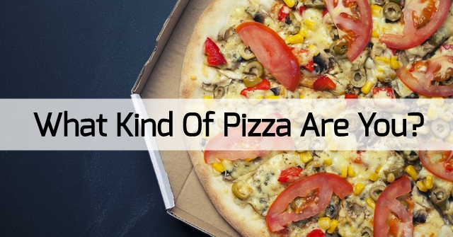 What Kind Of Pizza Are You?