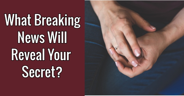 What Breaking News Will Reveal Your Secret?