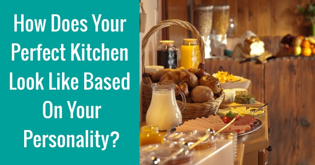 How Does Your Perfect Kitchen Look Like Based On Your Personality?