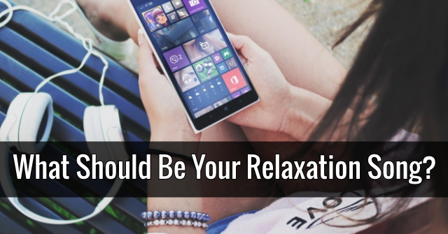 What Should Be Your Relaxation Song?
