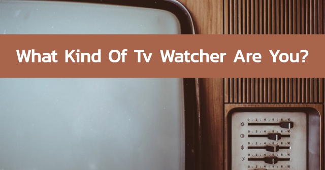 What Kind Of Tv Watcher Are You?