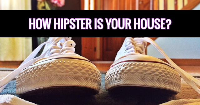 How Hipster Is Your House?