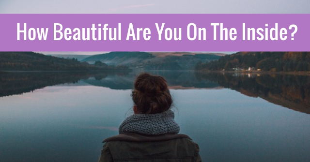 How Beautiful Are You On The Inside?