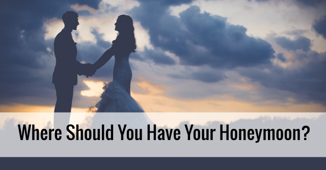 Where Should You Have Your Honeymoon?
