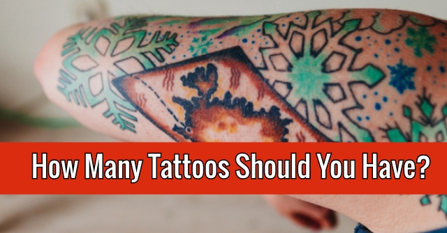 How Many Tattoos Should You Have?