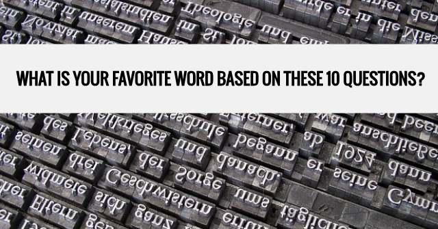 What Is Your Favorite Word Based On These 10 Questions?