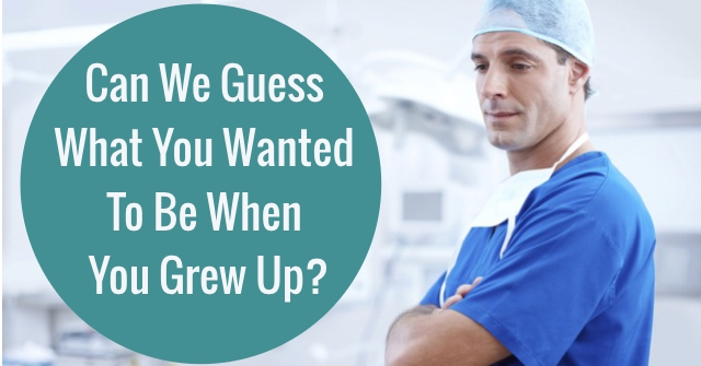 Can We Guess What You Wanted To Be When You Grew Up?