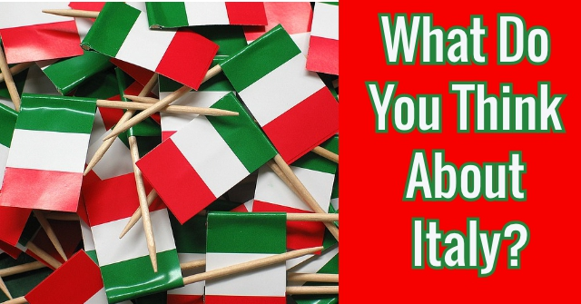 What Do You Think About Italy?