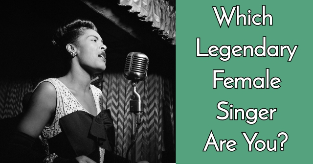 Which Legendary Female Singer Are You?