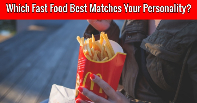 Which Fast Food Best Matches Your Personality?