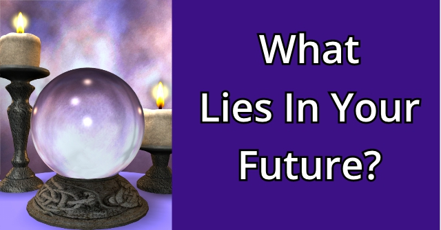 What Lies In Your Future?