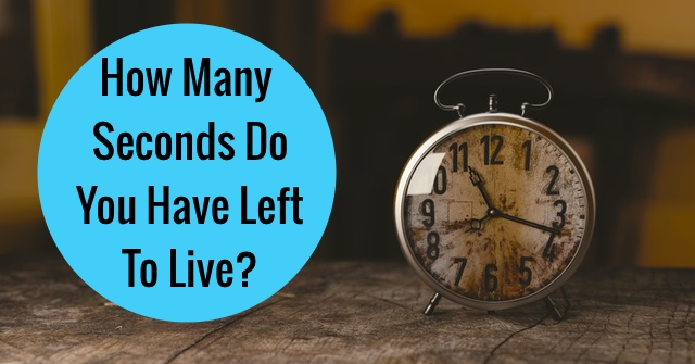 How Many Seconds Do You Have Left To Live?