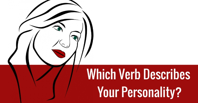 Which Verb Describes Your Personality?