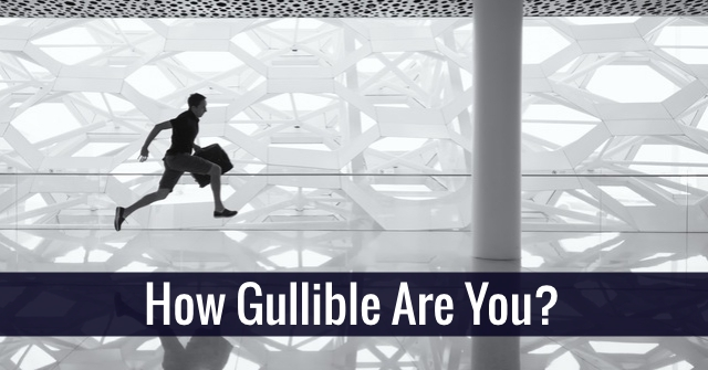 How Gullible Are You?