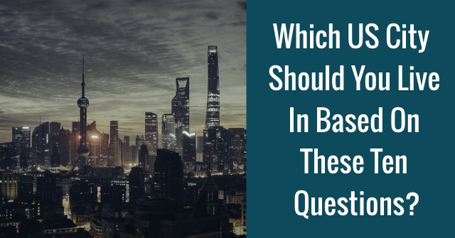 Which US City Should You Live In Based On These Ten Questions?