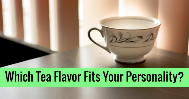 Which Tea Flavor Fits Your Personality?