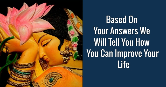 Based On Your Answers We Will Tell You How You Can Improve Your Life