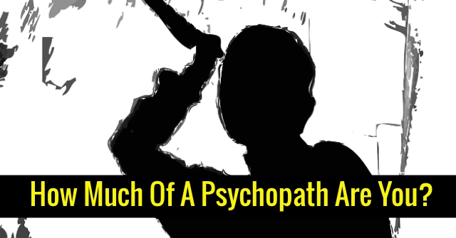 How Much Of A Psychopath Are You?