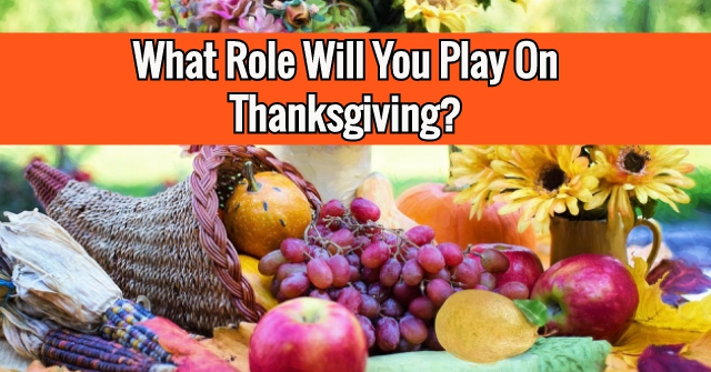 What Role Will You Play On Thanksgiving?