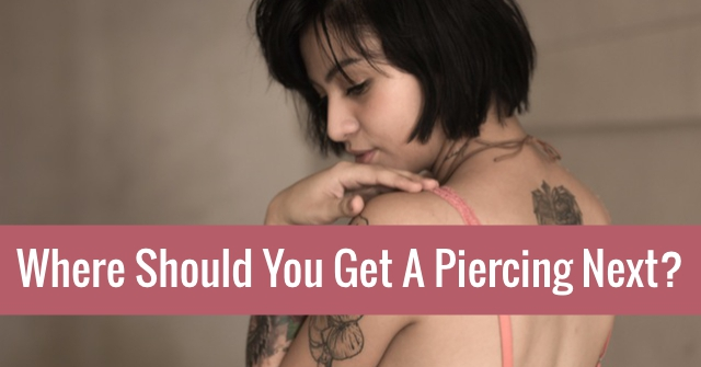 Where Should You Get A Piercing Next?