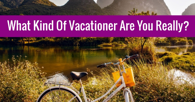 What Kind Of Vacationer Are You Really?