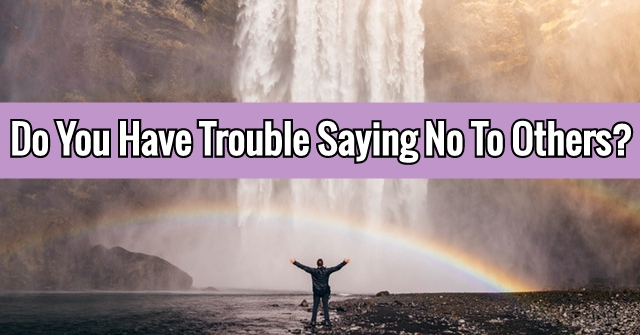 Do You Have Trouble Saying No To Others?