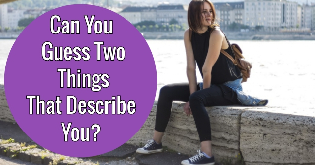 Can You Guess Two Things That Describes You?