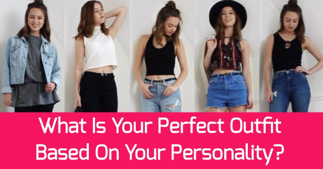 What Is Your Perfect Outfit Based On Your Personality?