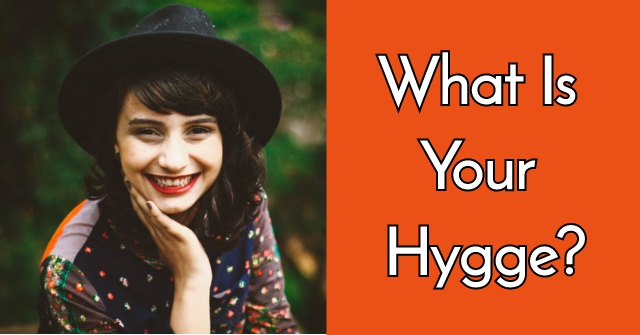 What Is Your Hygge?