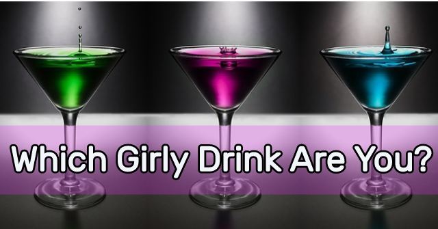 Which Girly Drink Are You?