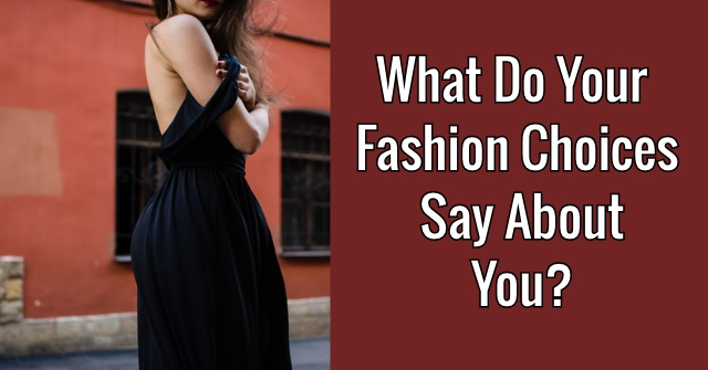 What Do Your Fashion Choices Say About You?