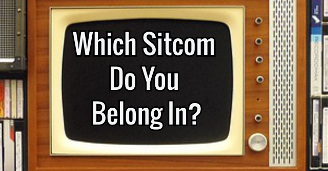 Which Sitcom Do You Belong In?