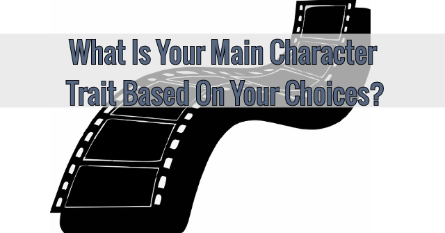 What Is Your Main Character Trait Based On Your Choices?