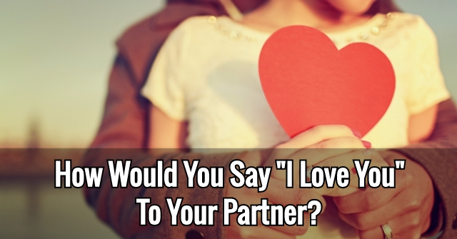 """How Would You Say """"I Love You"""" To Your Partner?"""