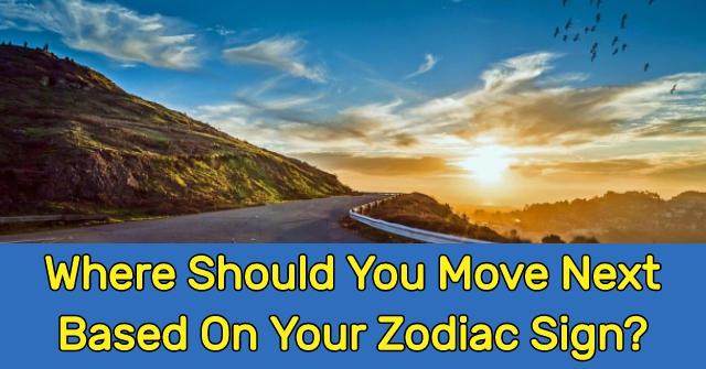 Where Should You Move Next Based On Your Zodiac Sign?