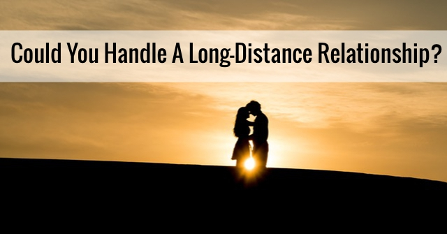 Could You Handle A Long-Distance Relationship?